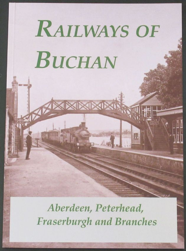Railways of Buchan - Abderdeen, Peterhead, Fraserburgh and Branches, by Keith Fenwick, Douglas Flett and Dick Jackson